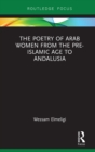 The Poetry of Arab Women from the Pre-Islamic Age to Andalusia - eBook