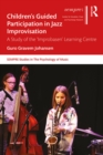 Children's Guided Participation in Jazz Improvisation : A Study of the 'Improbasen' Learning Centre - eBook