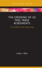 The Greening of US Free Trade Agreements : From NAFTA to the Present Day - eBook