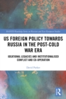 US Foreign Policy Towards Russia in the Post-Cold War Era : Ideational Legacies and Institutionalised Conflict and Co-operation - eBook