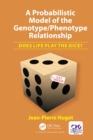 A Probabilistic Model of the Genotype/Phenotype Relationship : Does Life Play the Dice? - eBook