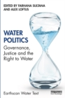 Water Politics : Governance, Justice and the Right to Water - eBook