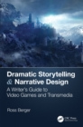 Dramatic Storytelling & Narrative Design : A Writer's Guide to Video Games and Transmedia - eBook