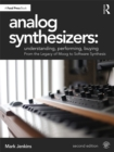 Analog Synthesizers: Understanding, Performing, Buying : From the Legacy of Moog to Software Synthesis - eBook