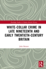 White-Collar Crime in Late Nineteenth and Early Twentieth-Century Britain - eBook