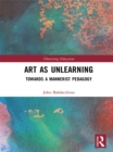 Art as Unlearning : Towards a Mannerist Pedagogy - eBook