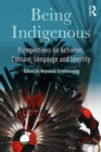 Being Indigenous : Perspectives on Activism, Culture, Language and Identity - eBook