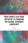 How China's Silk Road Initiative is Changing the Global Economic Landscape - eBook