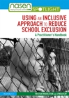 Using an Inclusive Approach to Reduce School Exclusion : A Practitioner's Handbook - eBook