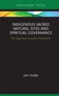 Indigenous Sacred Natural Sites and Spiritual Governance : The Legal Case for Juristic Personhood - eBook