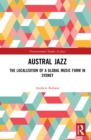 Austral Jazz : The Localization of a Global Music Form in Sydney - eBook