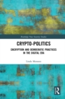 Crypto-Politics : Encryption and Democratic Practices in the Digital Era - eBook
