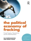 The Political Economy of Fracking : Private Property, Polycentricity, and the Shale Revolution - eBook