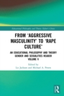 From 'Aggressive Masculinity' to 'Rape Culture' : An Educational Philosophy and Theory Gender and Sexualities Reader, Volume V - eBook