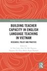 Building Teacher Capacity in English Language Teaching in Vietnam : Research, Policy and Practice - eBook