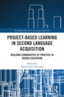 Project-Based Learning in Second Language Acquisition : Building Communities of Practice in Higher Education - eBook