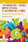 Phonics for Pupils with Special Educational Needs Book 5: Sound by Sound Part 3 : Exploring the Sounds - eBook