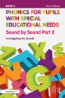 Phonics for Pupils with Special Educational Needs Book 4: Sound by Sound Part 2 : Investigating the Sounds - eBook