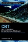 CBT: The Cognitive Behavioural Tsunami : Managerialism, Politics and the Corruptions of Science - eBook