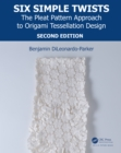 Six Simple Twists : The Pleat Pattern Approach to Origami Tessellation Design - eBook