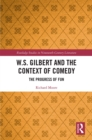 W.S. Gilbert and the Context of Comedy : The Progress of Fun - eBook