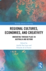 Regional Cultures, Economies, and Creativity : Innovating Through Place in Australia and Beyond - eBook