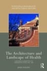 The Architecture and Landscape of Health : A Historical Perspective on Therapeutic Places 1790-1940 - eBook