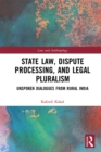 State Law, Dispute Processing And Legal Pluralism : Unspoken Dialogues From Rural India - eBook