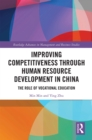 Improving Competitiveness through Human Resource Development in China : The Role of Vocational Education - eBook