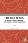 From Waste to Value : Valorisation Pathways for Organic Waste Streams in Circular Bioeconomies - eBook