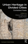 Urban Heritage in Divided Cities : Contested Pasts - eBook