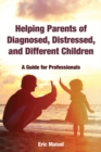 Helping Parents of Diagnosed, Distressed, and Different Children : A Guide for Professionals - eBook