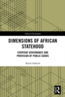 Dimensions of African Statehood : Everyday Governance and Provision of Public Goods - eBook