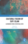 Cultural Fusion of Sufi Islam : Alternative Paths to Mystical Faith - eBook