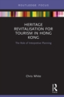 Heritage Revitalisation for Tourism in Hong Kong : The Role of Interpretive Planning - eBook