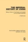 The Imperial History of China : Being a History of the Empire as Compiled by the Chinese Historians - eBook