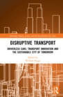 Disruptive Transport : Driverless Cars, Transport Innovation and the Sustainable City of Tomorrow - eBook