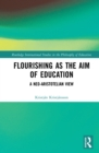 Flourishing as the Aim of Education : A Neo-Aristotelian View - eBook