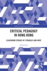 Critical Pedagogy in Hong Kong : Classroom Stories of Struggle and Hope - eBook