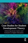 Case Studies for Student Development Theory : Advancing Social Justice and Inclusion in Higher Education - eBook