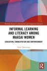 Informal Learning and Literacy among Maasai Women : Education, Emancipation and Empowerment - eBook
