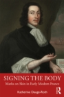 Signing the Body : Marks on Skin in Early Modern France - eBook