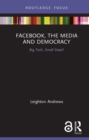 Facebook, the Media and Democracy : Big Tech, Small State? - eBook