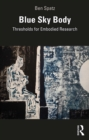 Blue Sky Body : Thresholds for Embodied Research - eBook