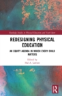Redesigning Physical Education : An Equity Agenda in Which Every Child Matters - eBook