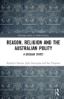 Reason, Religion and the Australian Polity : A Secular State? - eBook