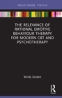 The Relevance of Rational Emotive Behaviour Therapy for Modern CBT and Psychotherapy - eBook