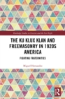 The Ku Klux Klan and Freemasonry in 1920s America : Fighting Fraternities - eBook