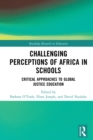 Challenging Perceptions of Africa in Schools : Critical Approaches to Global Justice Education - eBook