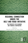 Regional Connection under the Belt and Road Initiative : The Prospects for Economic and Financial Cooperation - eBook